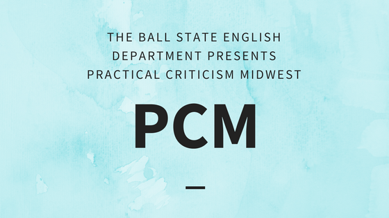 Ball State English Department Presents Practical Criticism Midwest (PCM)